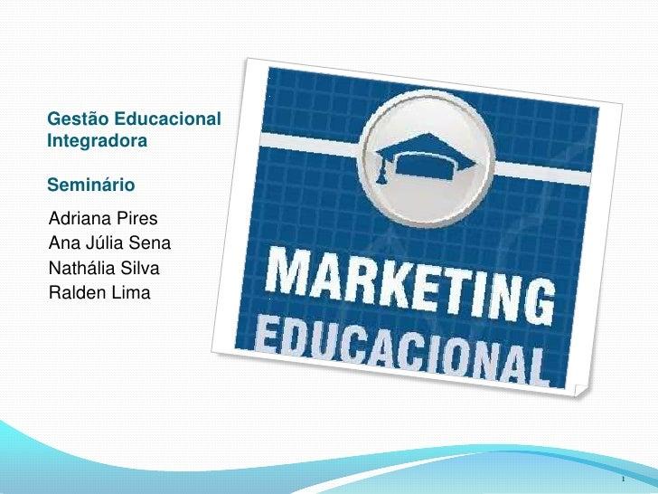 Gestão Educacional IntegradoraSeminário<br />Adriana Pires<br />Ana Júlia Sena<br />Nathália Silva<br />Ralden Lima<br />1...
