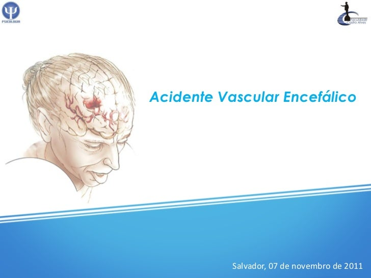 Acidente Vascular Encefálico           Salvador, 07 de novembro de 2011