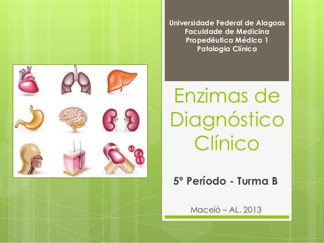 Universidade Federal de Alagoas  Faculdade de Medicina  Propedêutica Médica 1  Patologia Clínica  Enzimas de  Diagnóstico ...