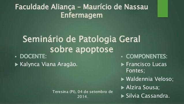Faculdade Aliança – Maurício de Nassau  Enfermagem  Seminário de Patologia Geral  sobre apoptose   COMPONENTES:   Franci...