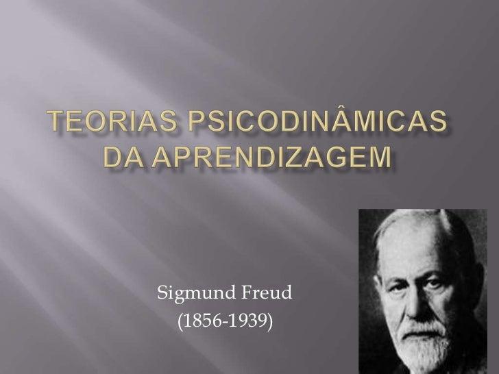 Teorias Psicodinâmicas da aprendizagem<br />Sigmund Freud<br />(1856-1939)<br />