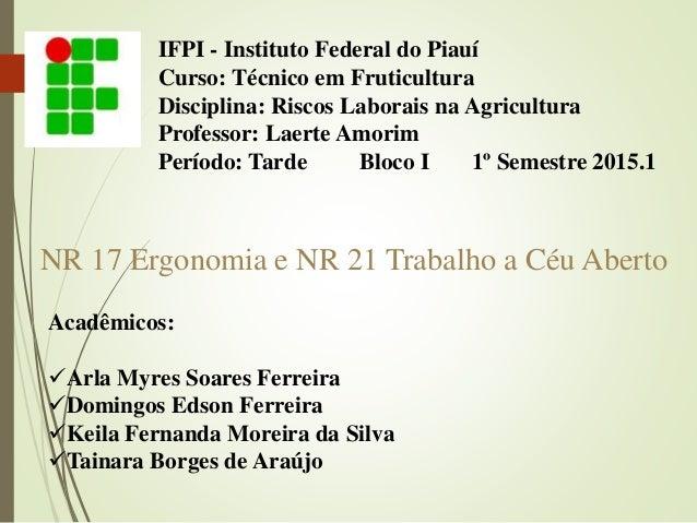 IFPI - Instituto Federal do Piauí Curso: Técnico em Fruticultura Disciplina: Riscos Laborais na Agricultura Professor: Lae...