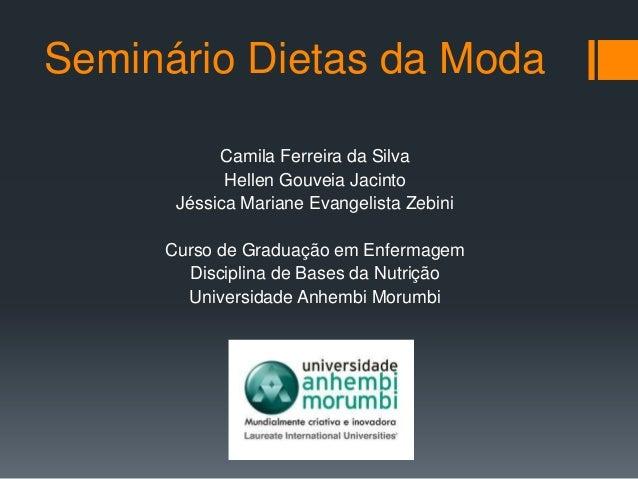 Seminário Dietas da Moda Camila Ferreira da Silva Hellen Gouveia Jacinto Jéssica Mariane Evangelista Zebini Curso de Gradu...