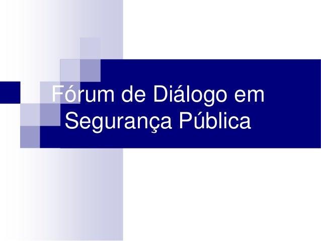 Fórum de Diálogo em Segurança Pública