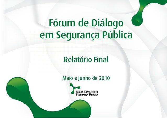 Fórum de Diálogo em Segurança Pública Relatório Final Maio e Junho de 2010