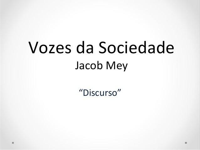 "Vozes da Sociedade Jacob Mey ""Discurso"""