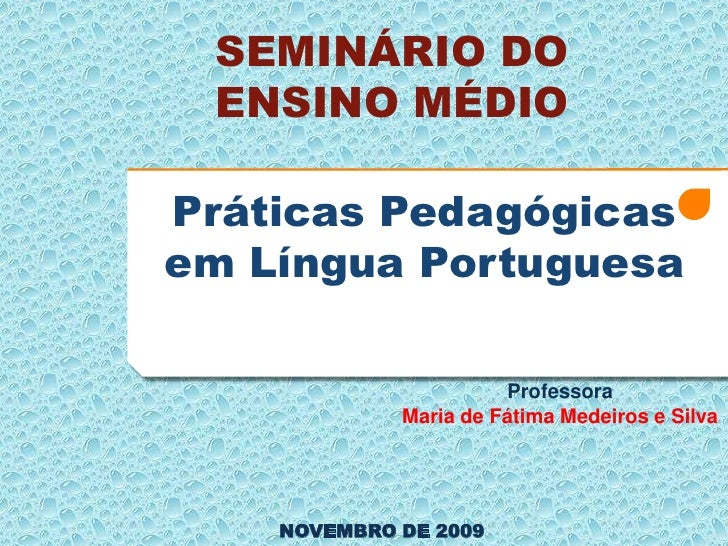 SEMINÁRIO DO  ENSINO MÉDIO  Práticas Pedagógicas em Língua Portuguesa                         Professora              Mari...