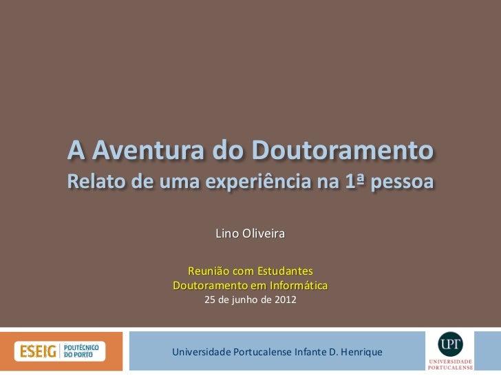 Lino Oliveira  Reunião com EstudantesDoutoramento em Informática      25 de junho de 2012Universidade Portucalense Infante...