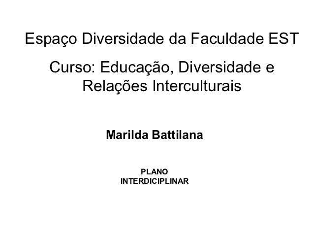 Espaço Diversidade da Faculdade EST   Curso: Educação, Diversidade e       Relações Interculturais          Marilda Battil...