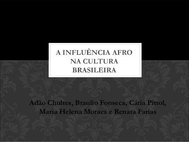 Adão Chultes, Braulio Fonseca, Cátia Pittol,  Maria Helena Moraes e Renata Farias