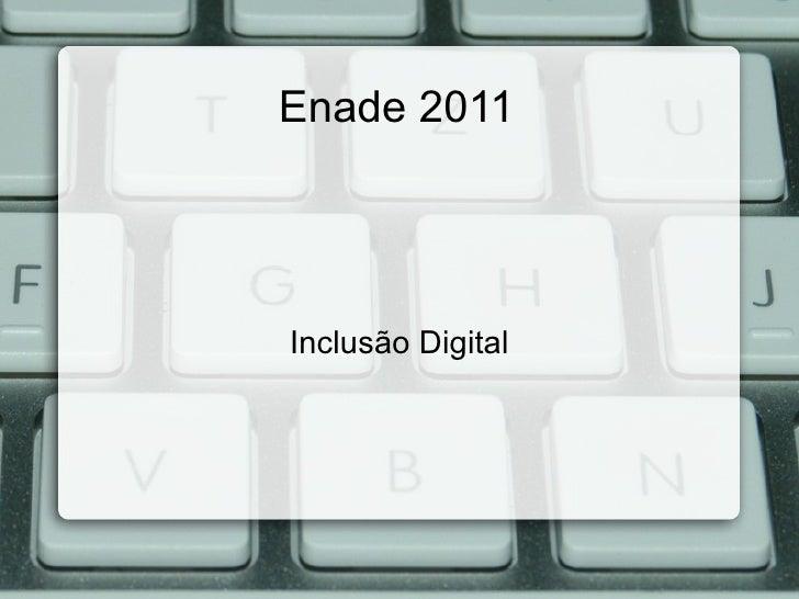 Enade 2011 Inclusão Digital