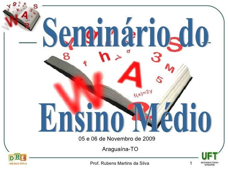 Seminário do Ensino Médio 05 e 06 de Novembro de 2009 Araguaína-TO