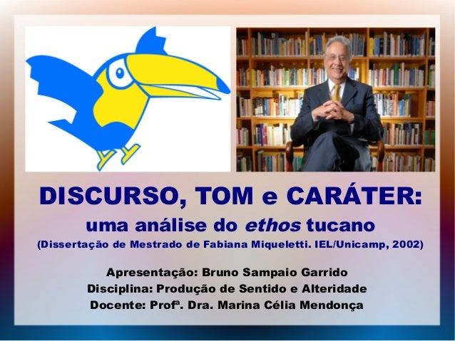 DISCURSO, TOM e CARÁTER: uma análise do ethos tucano (Dissertação de Mestrado de Fabiana Miqueletti. IEL/Unicamp, 2002) Ap...