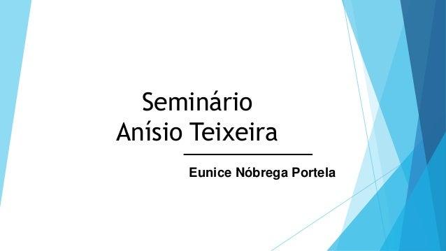 Seminário Anísio Teixeira  Eunice Nóbrega Portela