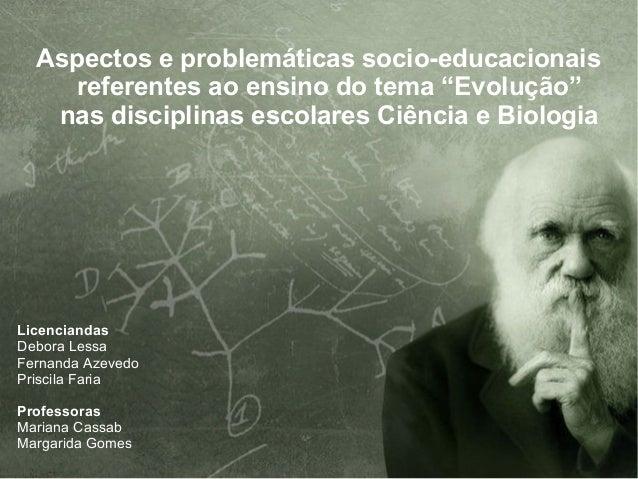 """Aspectos e problemáticas socio-educacionais referentes ao ensino do tema """"Evolução"""" nas disciplinas escolares Ciência e Bi..."""
