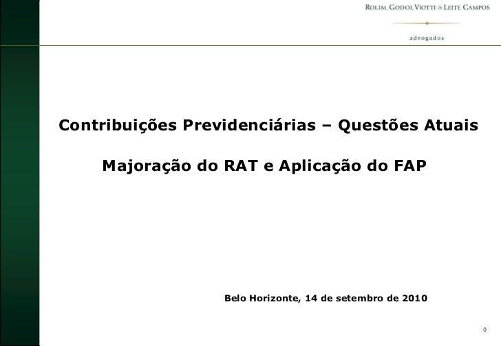 Contribuições Previdenciárias – Questões Atuais    Majoração do RAT e Aplicação do FAP                  Belo Horizonte, 14...