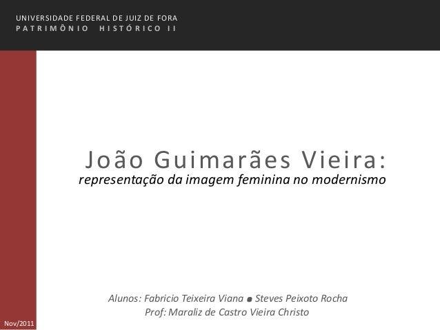 UNIVERSIDADE FEDERAL DE JUIZ DE FORA   PAT R IMÔN IO H ISTÓ R ICO II                  João Guimarães Vieira:              ...