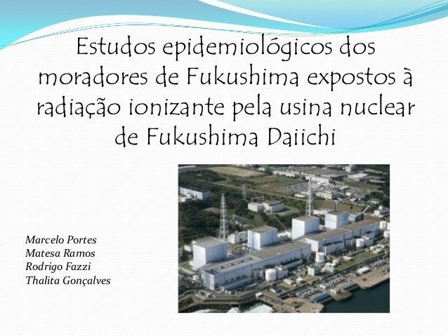 Estudos epidemiológicos dos moradores de Fukushima expostos à radiação ionizante pela usina nuclear de Fukushima Daiichi  ...