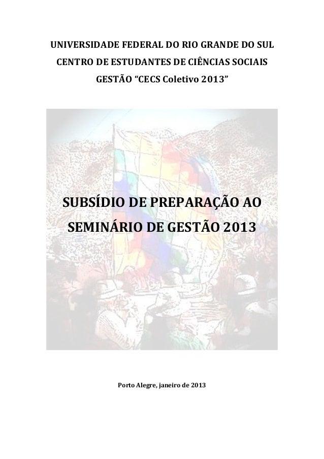 """UNIVERSIDADE FEDERAL DO RIO GRANDE DO SUL CENTRO DE ESTUDANTES DE CIÊNCIAS SOCIAIS        GESTÃO """"CECS Coletivo 2013""""  SUB..."""