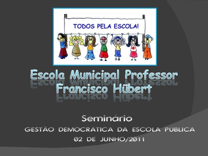 Seminário  GESTÃO DEMOCRÁTICA DA ESCOLA PÚBLICA 02 DE JUNHO/2011