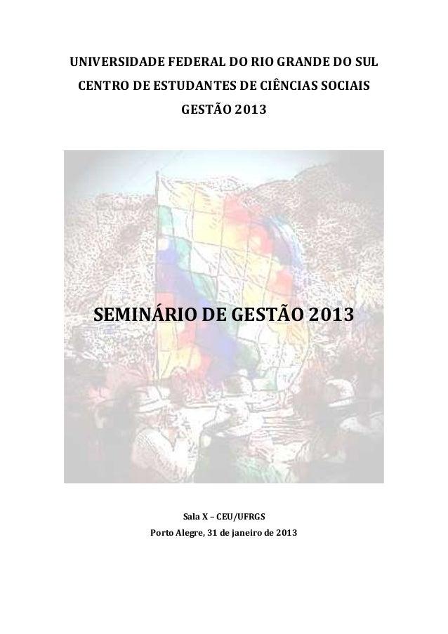 UNIVERSIDADE FEDERAL DO RIO GRANDE DO SUL CENTRO DE ESTUDANTES DE CIÊNCIAS SOCIAIS                 GESTÃO 2013   SEMINÁRIO...