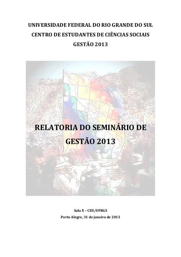 UNIVERSIDADE FEDERAL DO RIO GRANDE DO SUL CENTRO DE ESTUDANTES DE CIÊNCIAS SOCIAIS                 GESTÃO 2013  RELATORIA ...