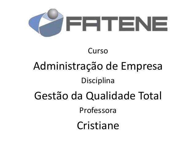 Curso  Administração de Empresa Disciplina  Gestão da Qualidade Total Professora  Cristiane
