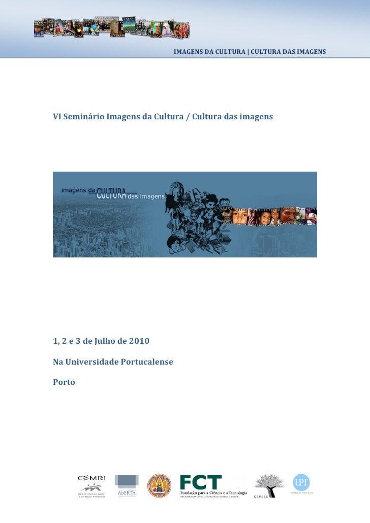IMAGENS DA CULTURA | CULTURA DAS IMAGENS     VI Seminário Imagens da Cultura / Cultura das imagens     1, 2 e 3 de Julho d...