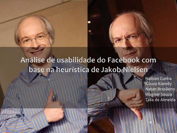 Análise de usabilidade do Facebook com base naheurística de Jakob Nielsen<br />Nailson Cunha<br />KássioKiarelly<br />Nata...