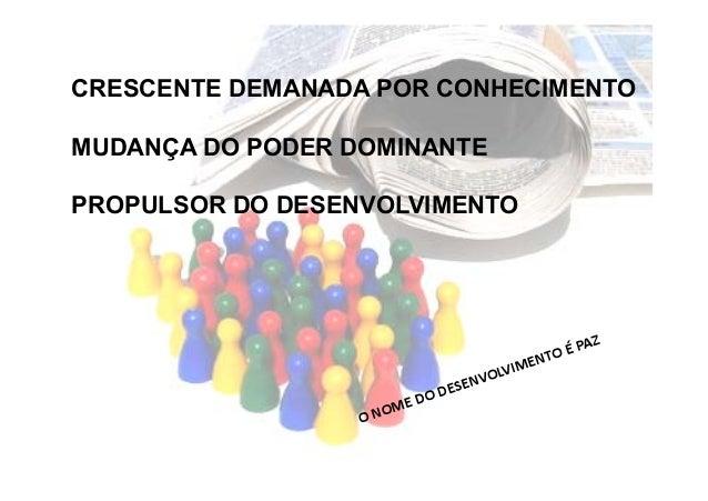 CRESCENTE DEMANADA POR CONHECIMENTO MUDANÇA DO PODER DOMINANTE PROPULSOR DO DESENVOLVIMENTO
