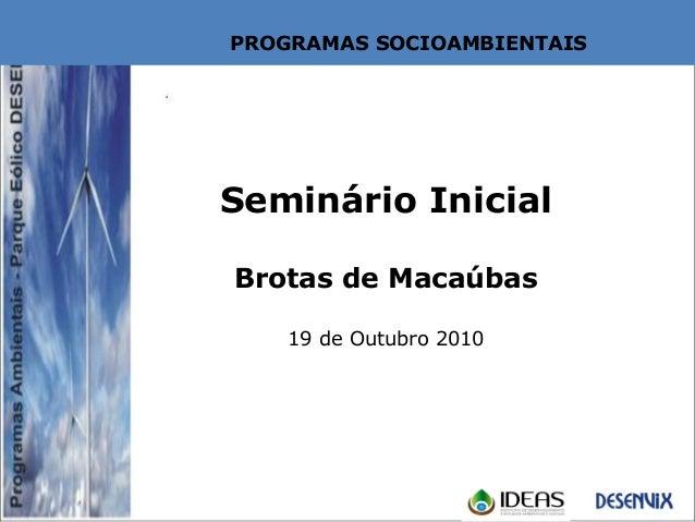 Seminário Inicial Brotas de Macaúbas 19 de Outubro 2010 PROGRAMAS SOCIOAMBIENTAIS