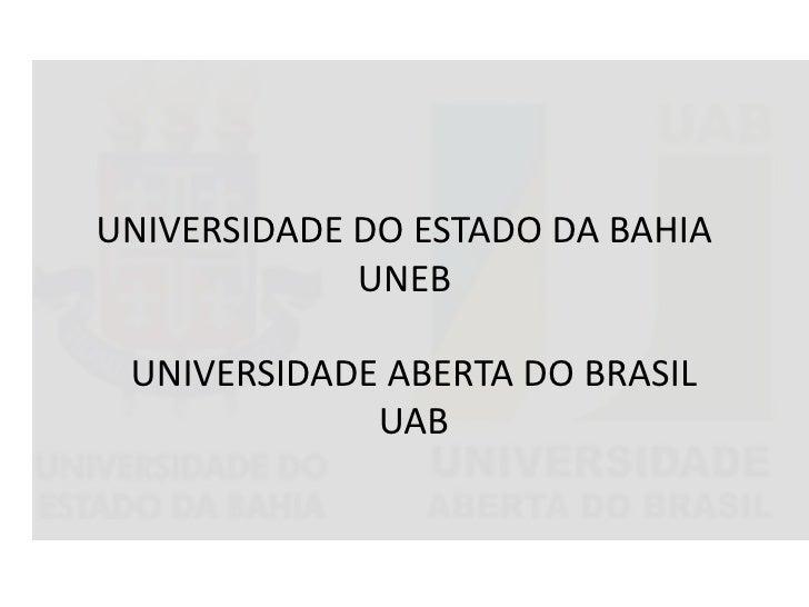 UNIVERSIDADE DO ESTADO DA BAHIA  UNEB<br />UNIVERSIDADE ABERTA DO BRASIL UAB <br />
