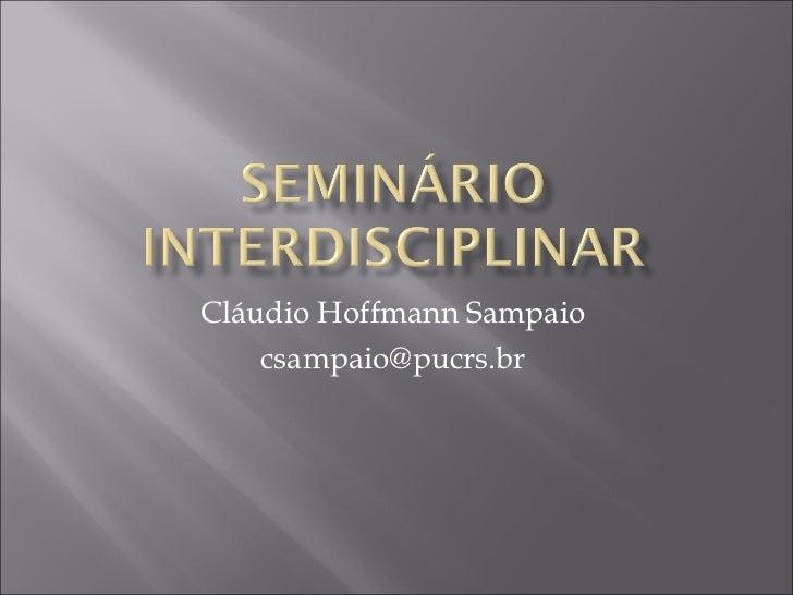 Cláudio Hoffmann Sampaio  csampaio@pucrs.br