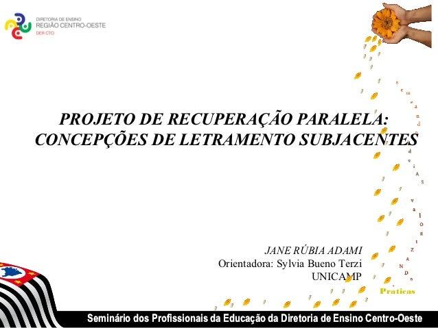 PROJETO DE RECUPERAÇÃO PARALELA:CONCEPÇÕES DE LETRAMENTO SUBJACENTES                                            JANE RÚBIA...