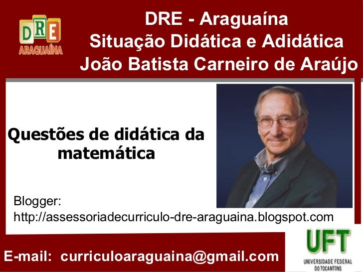 Blogger:  http://assessoriadecurriculo-dre-araguaina.blogspot.com Questões de didática da matemática DRE - Araguaína Situa...