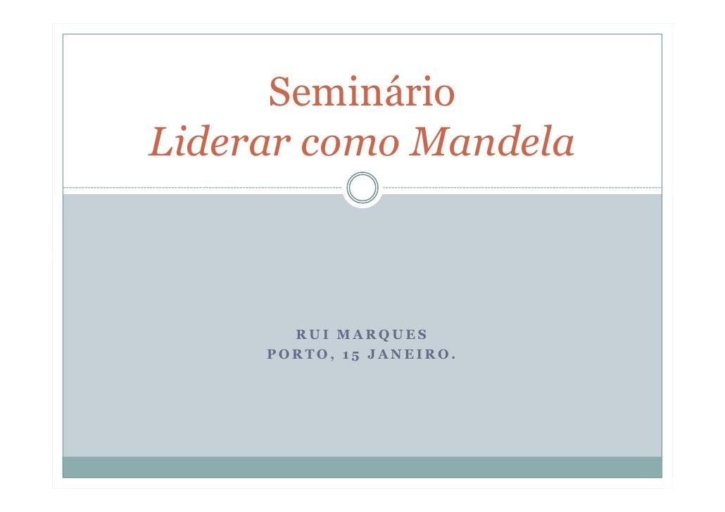 SeminárioLiderar como Mandela       RUI MARQUES     PORTO, 15 JANEIRO.