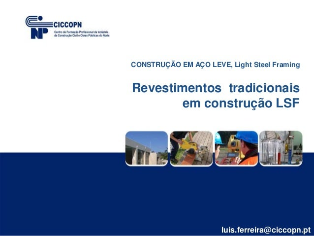 CONSTRUÇÃO EM AÇO LEVE, Light Steel Framing Revestimentos tradicionais em construção LSF luis.ferreira@ciccopn.pt