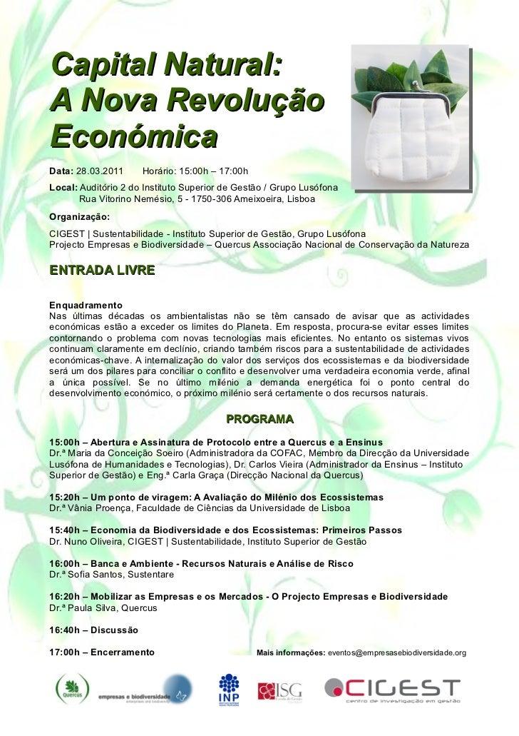 Capital Natural:A Nova RevoluçãoEconómicaData: 28.03.2011     Horário: 15:00h – 17:00hLocal: Auditório 2 do Instituto Supe...