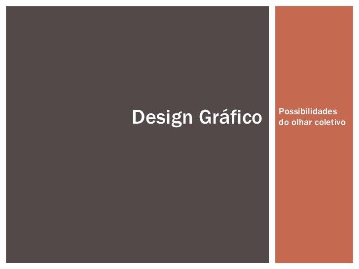 Possibilidades do olhar coletivo Design Gráfico