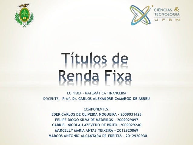ECT1503 – MATEMÁTICA FINANCEIRA DOCENTE: Prof. Dr. CARLOS ALEXANDRE CAMARGO DE ABREU COMPONENTES: EDER CARLOS DE OLIVEIRA ...