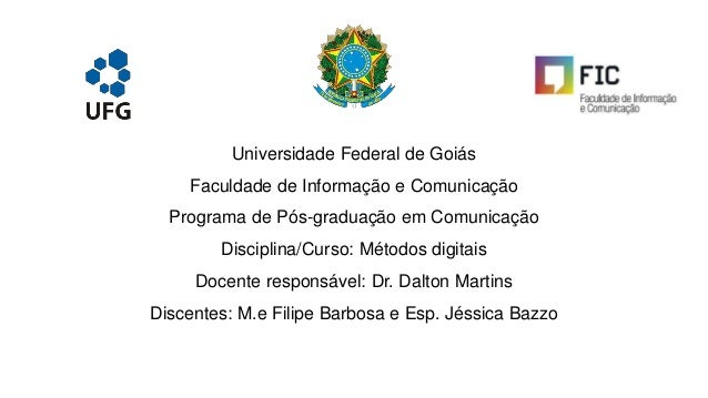 Universidade Federal de Goiás Faculdade de Informação e Comunicação Programa de Pós-graduação em Comunicação Disciplina/Cu...