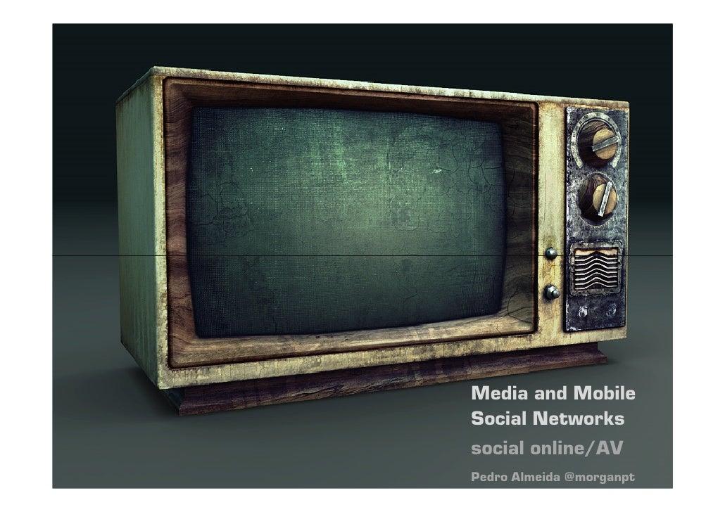 1 | jfa@ua.pt, almeida@ua.pt | MCMM | 09-10 Media and Mobile Social Networks social online/AV Pedro Almeida @morganpt