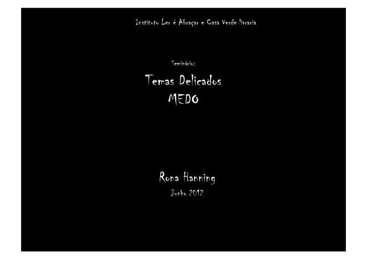 Instituto Ler é Abraçar e Casa Verde livraria             Seminário:   Temas Delicados       MEDO        Rona Hanning     ...