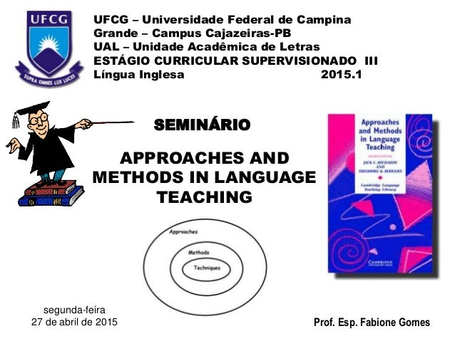 APPROACHES AND METHODS IN LANGUAGE TEACHING UFCG – Universidade Federal de Campina Grande – Campus Cajazeiras-PB UAL – Uni...