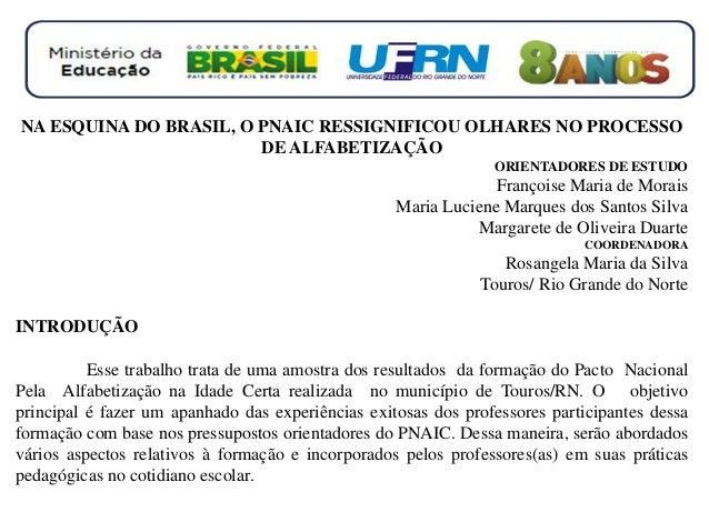 NA ESQUINA DO BRASIL, O PNAIC RESSIGNIFICOU OLHARES NO PROCESSO DE ALFABETIZAÇÃO ORIENTADORES DE ESTUDO Françoise Maria de...
