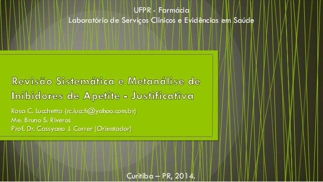 Rosa C. Lucchetta (rc.lucch@yahoo.com.br)  Me. Bruno S. Riveros  Prof. Dr. Cassyano J. Correr (Orientador)  UFPR - Farmáci...