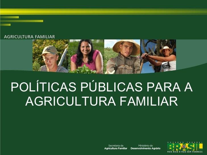 POLÍTICAS PÚBLICAS PARA A  AGRICULTURA FAMILIAR
