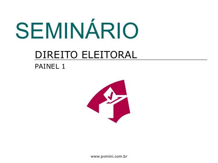 SEMINÁRIO DIREITO ELEITORAL PAINEL 1            www.pomini.com.br