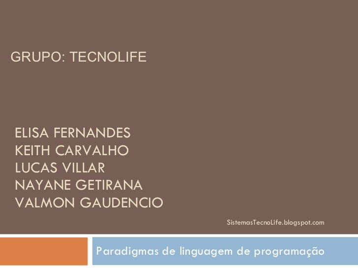 ELISA FERNANDES KEITH CARVALHO LUCAS VILLAR NAYANE GETIRANA VALMON GAUDENCIO   SistemasTecnoLife.blogspot.com Paradigmas d...