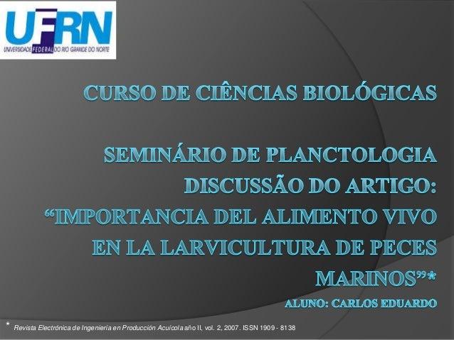 * Revista Electrónica de Ingeniería en Producción Acuícola año II, vol. 2, 2007. ISSN 1909 - 8138